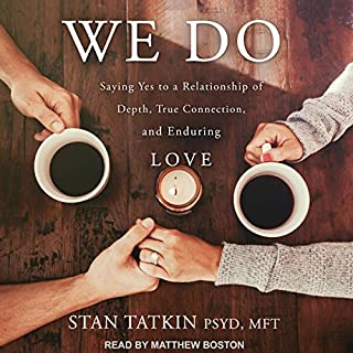 We Do     Saying Yes to a Relationship of Depth, True Connection, and Enduring Love              By:                                                                                                                                 Stan Tatkin PsyD MFT                               Narrated by:                                                                                                                                 Matthew Boston                      Length: 7 hrs and 24 mins     7 ratings     Overall 4.6