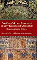 Sacrifice, Cult, and Atonement in Early Judaism and Christianity: Constituents and Critique (Resources for Biblical Study)