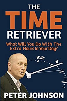 The Time Retriever: What Will You Do With The Extra Hours in Your Day? by [Peter Johnson]