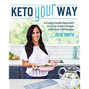 Keto Your Way: A Customizable Approach to a Low-Carb Lifestyle with Over 140 Recipes