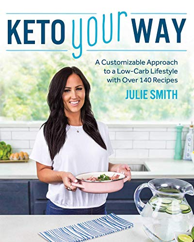 Keto Your Way: A Customizable Approach to a Low-Carb Lifestyle with Over 140 Recipes 8