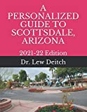A PERSONALIZED GUIDE TO SCOTTSDALE, ARIZONA: 2021-22 Edition