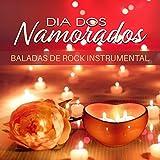 Dia dos Namorados – Baladas de rock instrumental para uma noite romântica perfeita, jantar a luz de velas, noite de amor