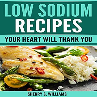 Low Sodium Recipes: Your Heart Will Thank You cover art