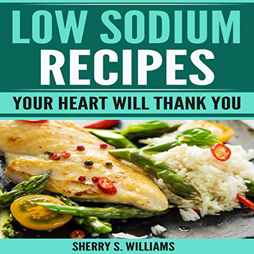 Low Sodium Recipes: Your Heart Will Thank You audiobook cover art