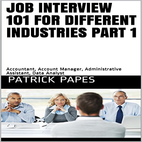 Job Interview 101 for Different Industries, Part 1 Audiobook By Patrick Papes cover art