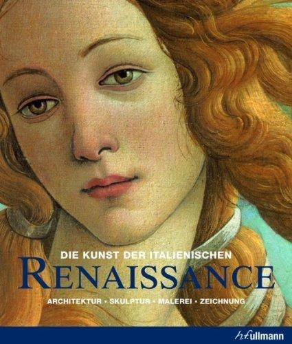 Die Kunst der italienischen Renaissance: Architektur - Skulptur - Malerei - Zeichnung (Kultur pur)...
