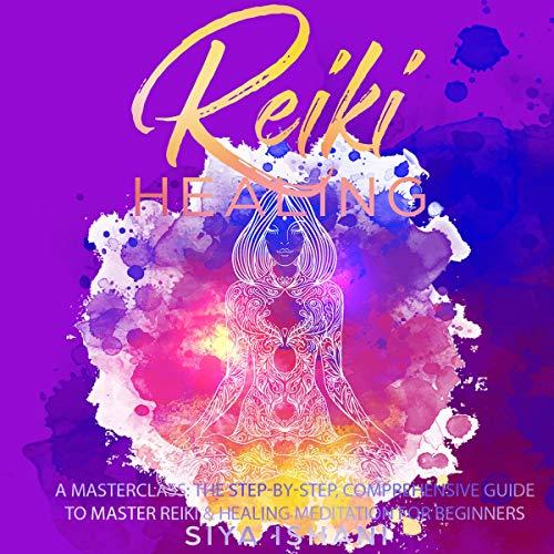 Reiki Healing - A Masterclass audiobook cover art