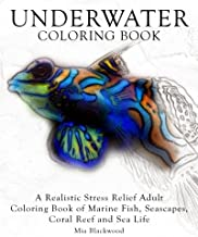 Underwater Coloring Book: A Realistic Stress Relief Adult Coloring Book of Marine Fish, Seascapes, Coral Reef and Sea Life (Advanced Realistic Coloring Books) (Volume 6)
