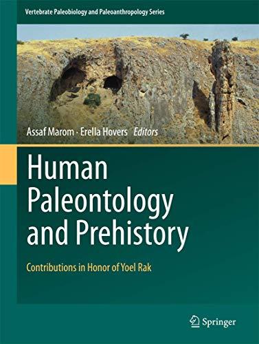 Human Paleontology and Prehistory: Contributions in Honor of Yoel Rak (Vertebrate Paleobiology and Paleoanthropology)
