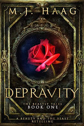 Book: Depravity - A Beauty and the Beast Novel (A Beastly Tale Book 1) by MJ Haag