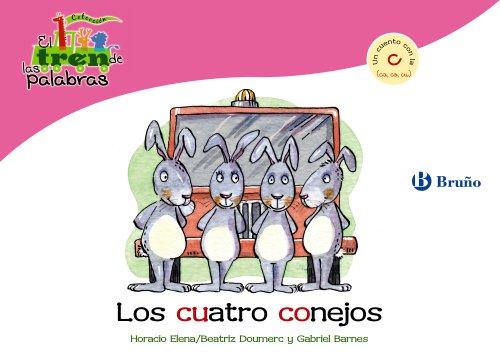 Los cuatro conejos: Un cuento con la C (ca, co, cu) (Castellano - A Partir De 3 Años - Libros Didácticos - El Tren De Las Palabras)