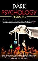 Dark Psychology: 7 Books in 1: The Art of Persuasion, How to influence people, Hypnosis Techniques, NLP secrets, Analyze Body language, Gaslighting, Manipulation Subliminal, and Emotional Intelligence 2.0