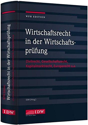 WPH Ed.: Wirtschaftsrecht i.d. Wirtschaftsprüfung: Zivilrecht, Gesellschaftsrecht, Europarecht u.a.