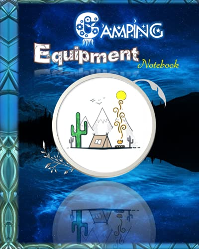 Camping Equipment Notebook: Take notes for those who like to go camping. There are spaces available : Write down the name of the camp/weather/location/equipment to prepare before going camping