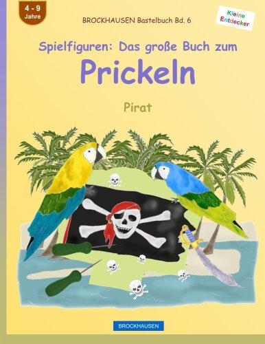 BROCKHAUSEN Bastelbuch Bd. 6 - Spielfiguren: Das große Buch zum Prickeln: Pirat (Kleine Entdecker, Band 6)