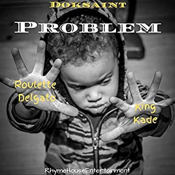 Problem (feat. Roulette Delgato & King Kade)
