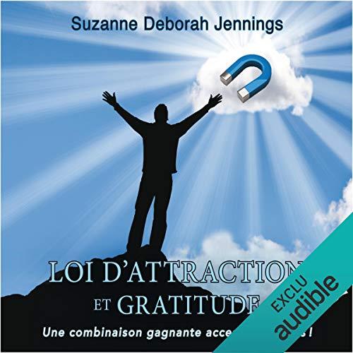 Couverture de Loi d'attraction et gratitude. Une combinaison gagnante accessible à tous !