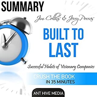 Summary Jim Collins and Jerry Porras' Built to Last: Successful Habits of Visionary Companies                   By:                                                                                                                                 Ant Hive Media                               Narrated by:                                                                                                                                 Cassius Mishima                      Length: 39 mins     21 ratings     Overall 3.0