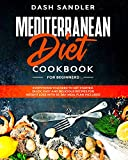 MEDITERRANEAN DIET COOKBOOK FOR BEGINNERS: Everything you need to get starts.  Quick, Easy AND Delicious Recipes for Weight Loss with 30-DAY MEAL PLAN include