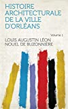 Histoire architecturale de la ville d'Orléans Volume 1