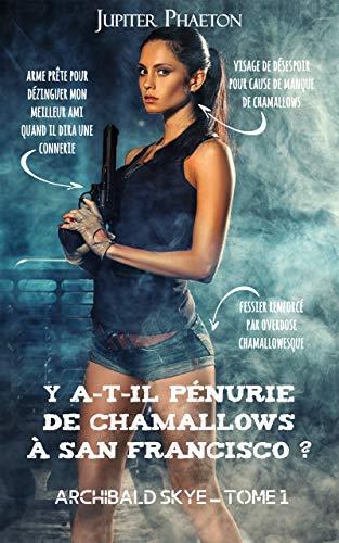 Y a-t-il pénurie de chamallows à San Francisco ? (Archibald Skye t. 1) (French Edition)