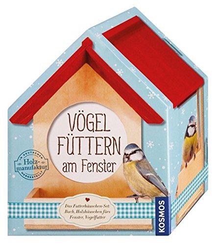 Vögel füttern am Fenster: Das Futterhäuschen-Set: Buch, Holzhäuschen fürs Fenster, Vogelfutter