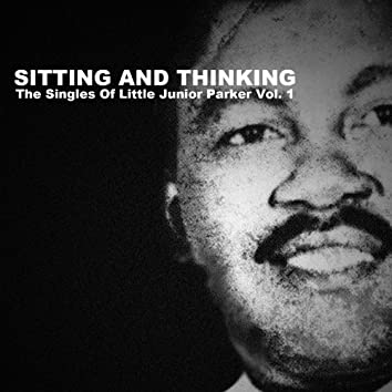 Sitting and Thinking: The Singles of Little Junior Parker, Vol. 1