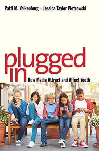 Valkenburg, P: Plugged In: How Media Attract and Affect Youth