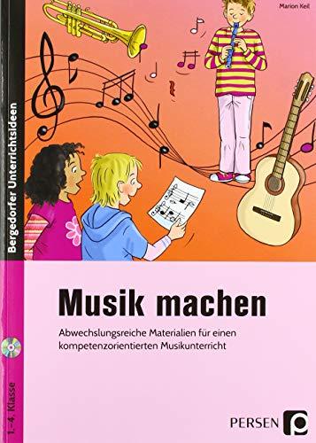 Musik machen: Abwechslungsreiche Materialien für einen kompetenzorientierten Musikunterricht (1. bis 4. Klasse)