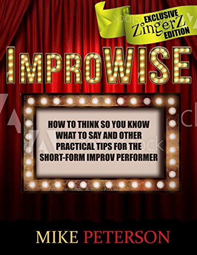 ImproWISE (Zingerz Edition): How to think so you know what to say and other practical tips for the short-form improv performer