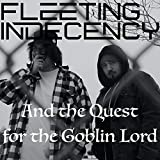 Fleeting Indecency and the Quest for the Goblin Lord [Explicit]