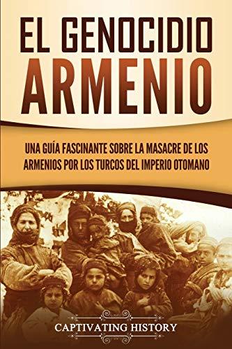 El Genocidio Armenio: Una Guía Fascinante sobre la Masacre de los Armenios por los Turcos del Imperio Otomano
