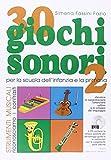 30 giochi sonori. Strumenti musicali per la scuola dell'infanzia e la primaria con CD, cartellone e guida operativa. Ediz. illustrata (Vol. 2)