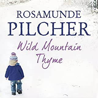 Wild Mountain Thyme                   By:                                                                                                                                 Rosamunde Pilcher                               Narrated by:                                                                                                                                 Lucy Paterson                      Length: 8 hrs and 41 mins     11 ratings     Overall 3.8