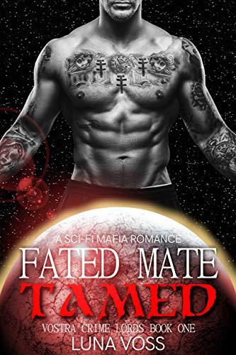 Fated Mate Tamed: A Dark Sci-Fi Mafia Romance (Vostra Crime Lords Book 1) by [Luna Voss]