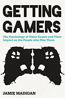 Getting Gamers: The Psychology of Video Games and Their Impact on the People who Play Them by [Jamie Madigan]
