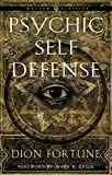 Psychic Self-Defense: The Definitive Manual for Protecting Yourself Against Paranormal Attack (Weiser Classics)