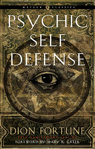 Psychic Self-Defense: The Definitive Manual for Protecting Yourself Against Paranormal Attack (Weiser Classics Series)