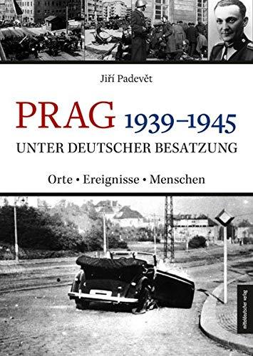 Prag 1939-1945 unter deutscher Besatzung: Orte | Ereignisse | Menschen