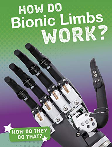 Marquardt, M: How Do Bionic Limbs Work? (How'd They Do That?)
