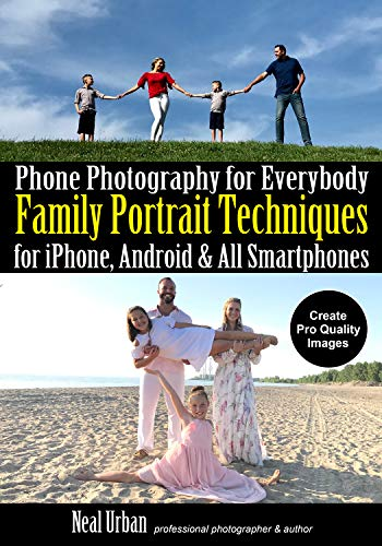 Phone Photography for Everybody: Family Portrait Techniques for iPhone, Android & All Smartphones (Phone Photography for Everybody Series)