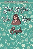 Just A Girl Who Loves Coyote Gift Women Notebook Planner: College,Finance,Homeschool,Appointment,Bill,To Do List,Passion,6x9 in ,Work List,Management,Teacher,Book,Gift