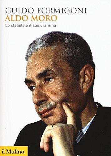 Aldo Moro. Lo statista e il suo dramma