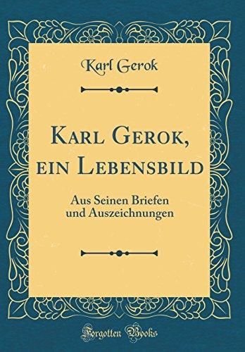 Karl Gerok, ein Lebensbild: Aus Seinen Briefen und Auszeichnungen (Classic Reprint)