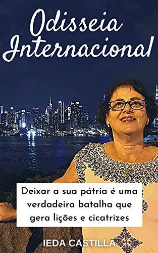 Odisseia Internacional: Deixar sua pátria é uma verdadeira batalha que gera lições e cicatrizes (Portuguese Edition)