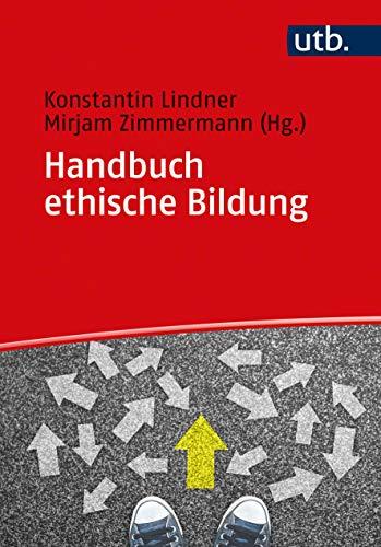 Handbuch ethische Bildung: Religionspädagogische Fokussierungen (Utb)