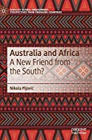 Australia and Africa: A New Friend from the South? (Africa's Global Engagement: Perspectives from Emerging Countries)