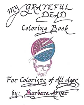 My Grateful Dead Coloring Book  For Colorists of All Ages