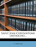 Saint Jean Chrysostome (antioche)... (French Edition)
